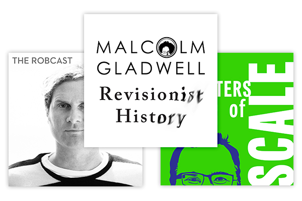 Podcasts - Revisionist History, Malcolm GladwellThe Robcast, Rob BellMasters of Scale, Reid Hoffman