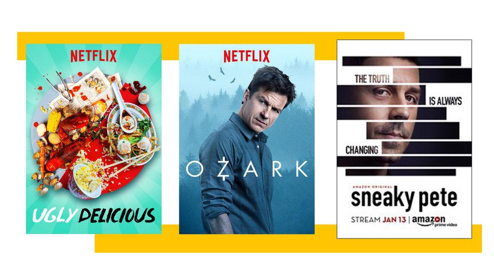 Shows - Ugly Delicious, NetflixOzark, NetflixSneaky Pete, Amazon Prime