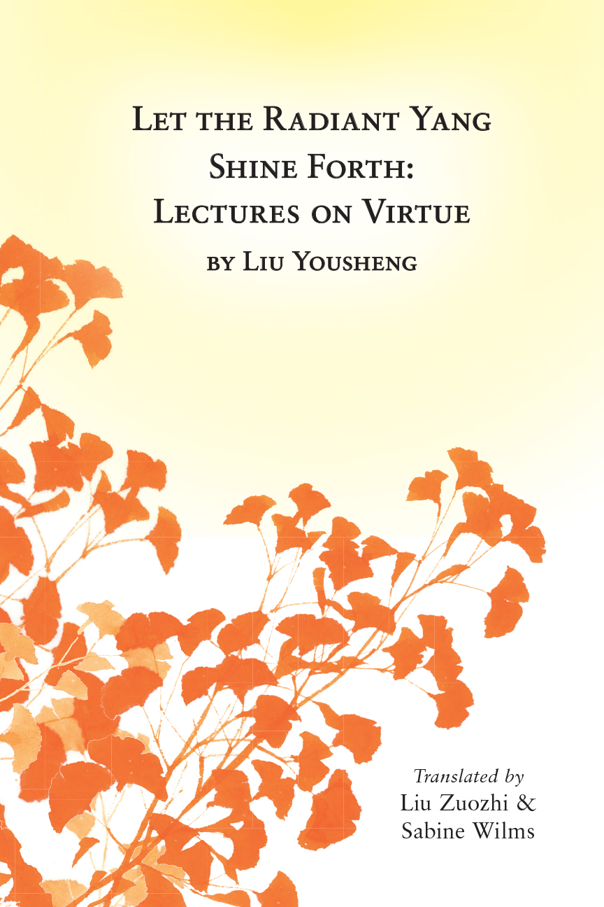 Let the Radiant Yang Shine Forth by Liu Yousheng, translated by Liu Zuozhi & Sabine Wilms.