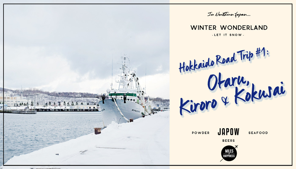Hokkaido Road Trip : Otaru, Kiroro & Kokusai