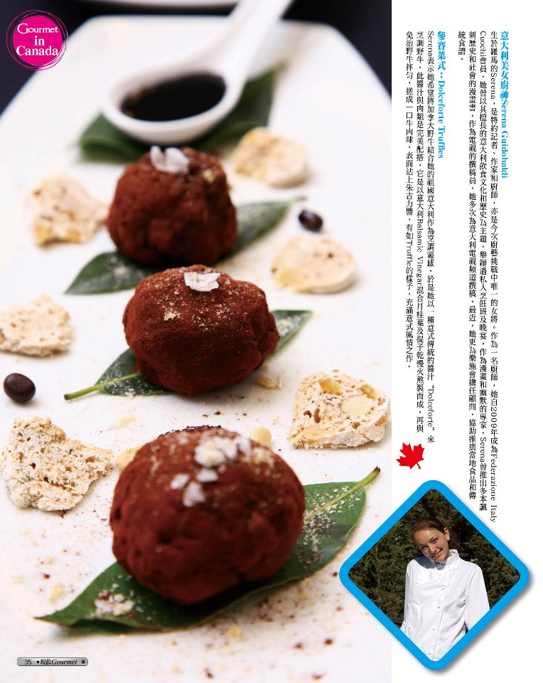 "HONG KONG - GOURMET MAGAZINE, 2012    DOLCEFORTE TRUFFLES - inspired by the traditional Tuscan ""cinghiale in dolceforte""   I invented this new dish for the Meatball Challenge 2012 in Calgary and Banff National Park, teaming up with Christopher E. Weder, from Spirit View Ranch in Rycoft who provided me with a special Black Angus beef. We got the 2nd place!  Since then, DOLCEFORTE TRUFFLES has been my signature dish. Ask for this specialty for your private dinner!"
