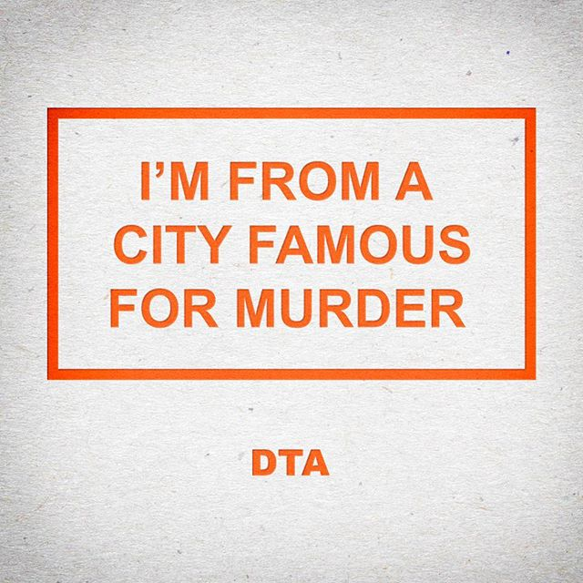 #ImFromACityFamousForMurder #DTA #DontTrustAnyone