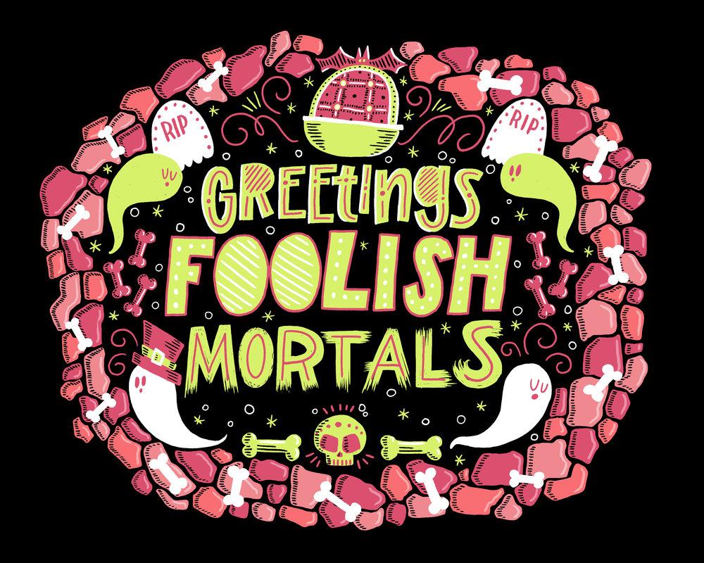 Greetings Foolish Mortals