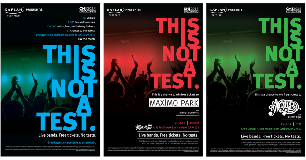 Posters.   A sweepstakes for Kaplan and CMJ. I wrote copy for all assets (web, print, etc.) including the name and tagline.