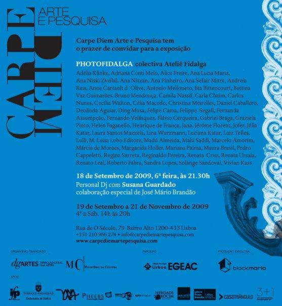 Exposição  coletiva de fotografias dos artistas do Ateliê Fidalga, no Carpe Diem Arte e Pesquisa, Lisboa, Portugal, 2009.