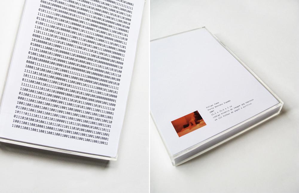Porta Retrato Zipado • 2007 •Código binário de imagem jpg impresso em 112 folhas de papel e caixa de acrílico •15,5 x 21,5 x 2 cm •Múltiplo - edição de 35