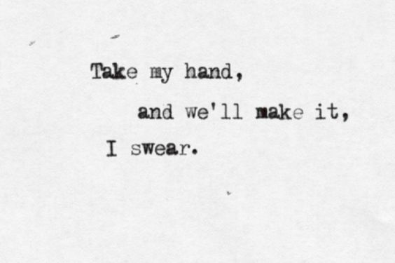 take my hand and we'll make it