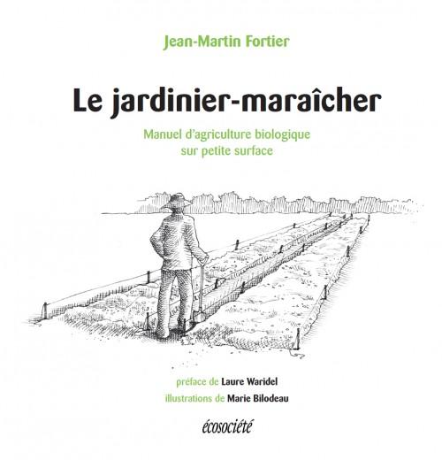 """""""Le jardinier-maraîcher"""" by Jean-Martin Fortier"""