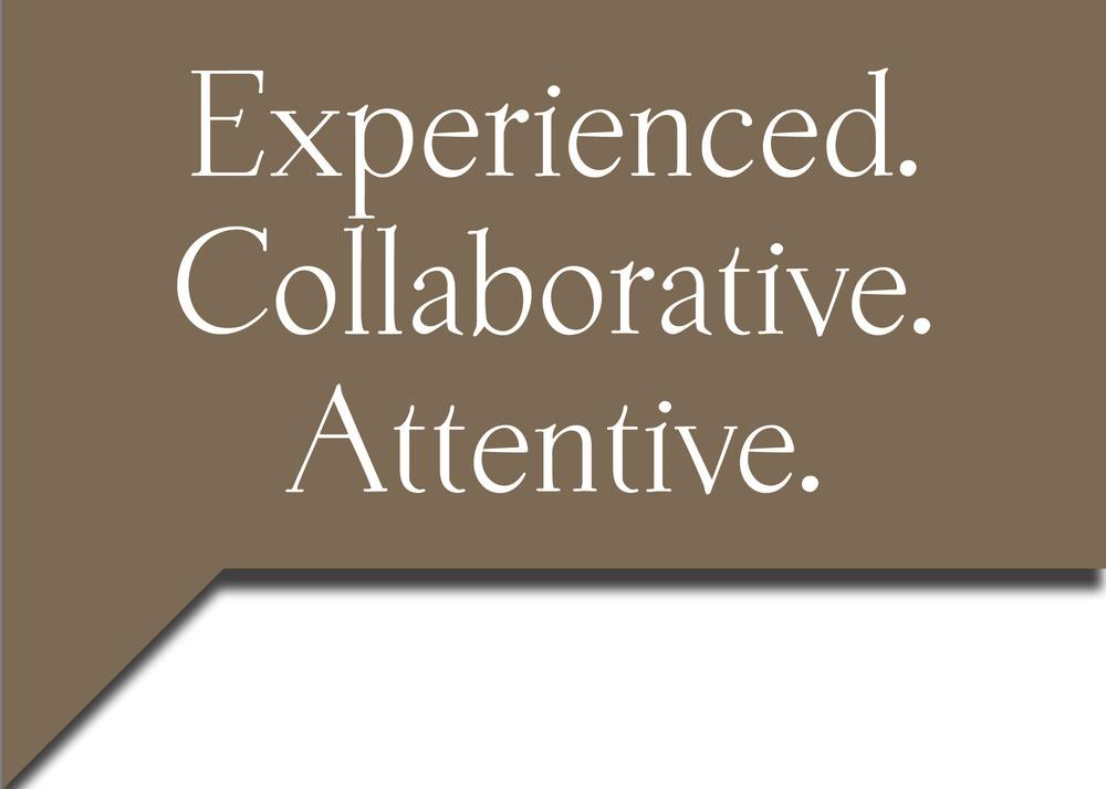 Experienced. Collaborative. Attentive.