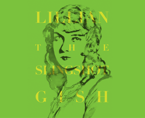 LILLIAN the slingshot GISH illustrated by Ivo Bisignano.png