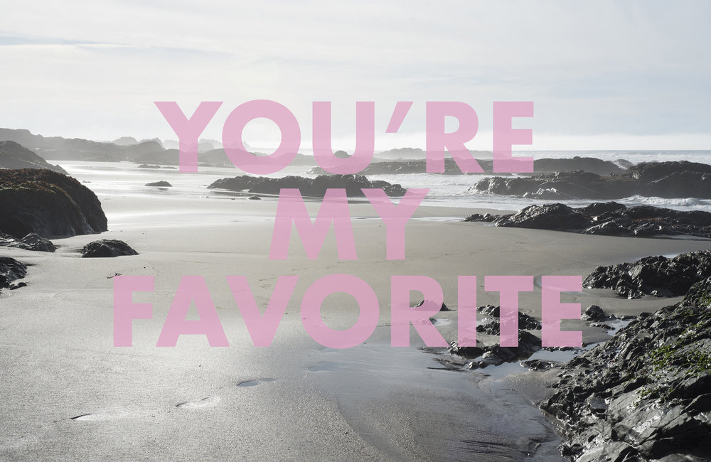 YOU'REMYFAVORITE , 2018  Ten Mile Beach, Fort Bragg, CA