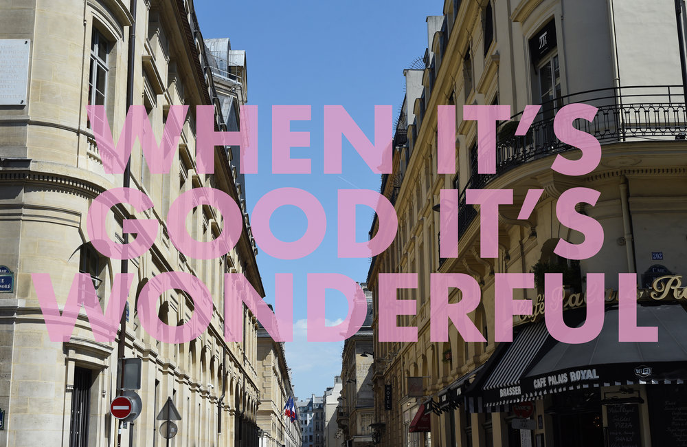 WHENITSGOODITSWONDERFUL , 2018  Paris, France
