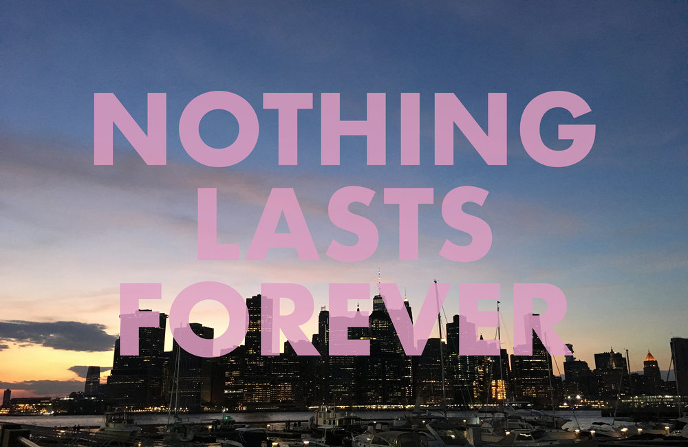 NOTHINGLASTSFOREVER , 2018  New York, NY