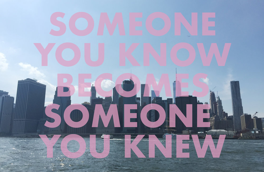 SOMEONEYOUKNOWBECOMESSOMEONEYOUKNEW , 2018  New York, NY