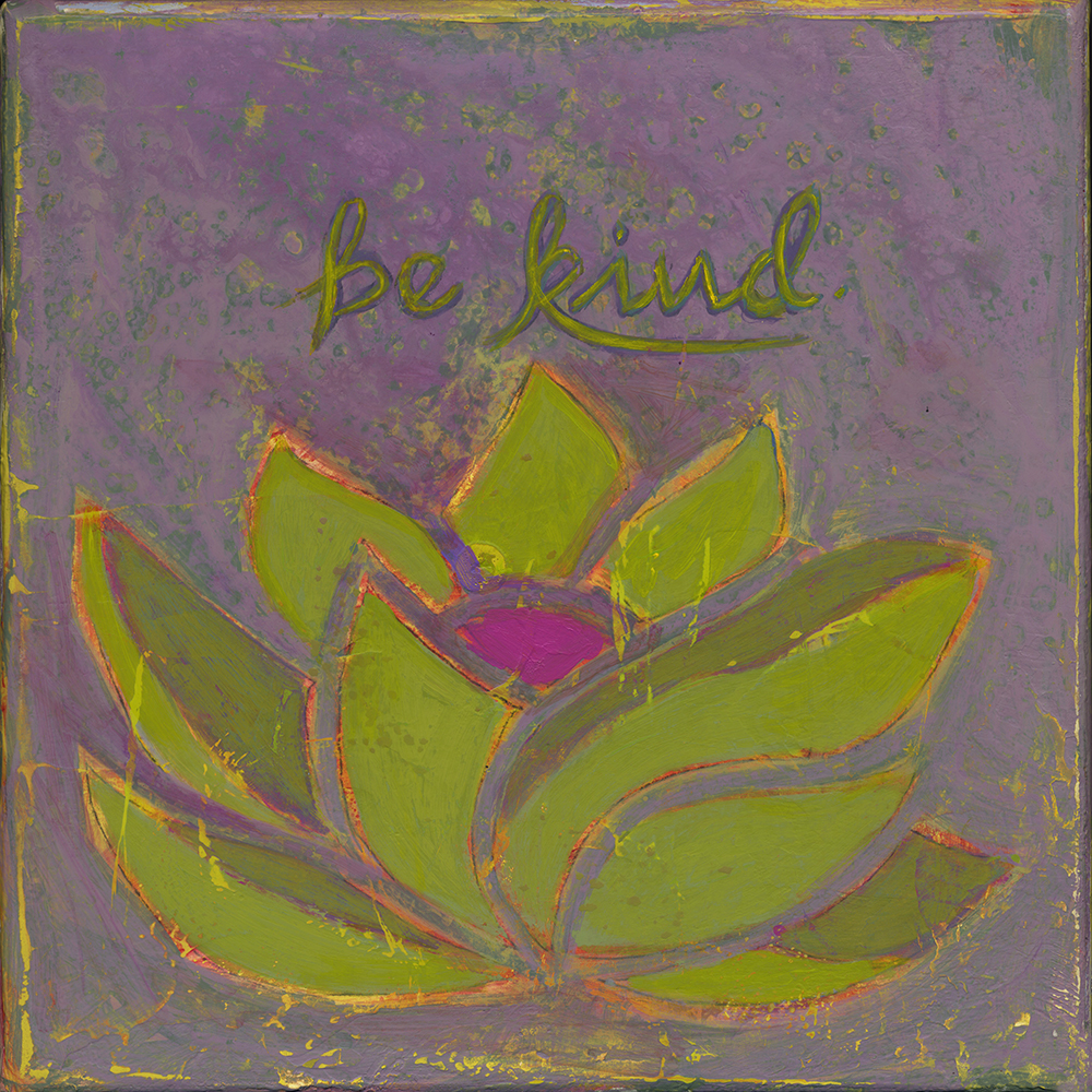 be kind  8x8  acrylic on wood [