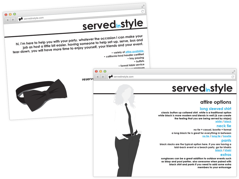 simple website for a server in san francisco, looking to branch out on her own. this website is used for advertising and to get new clients. with only two pages, it get's straight down to business. the first page is basic information: contact info, certification etc. the second page shows the variety of attire available, with descriptions and illustrations for each.