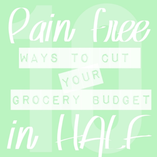 10 Pain-Free Ways To Chop Your Grocery Bill In Half