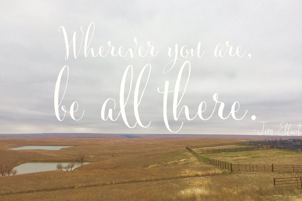 You are here, so be ALL here