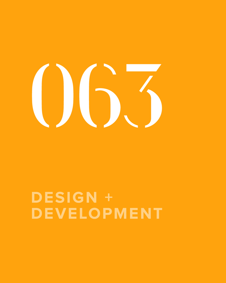 063 / DESIGN + DEVELOPMENT