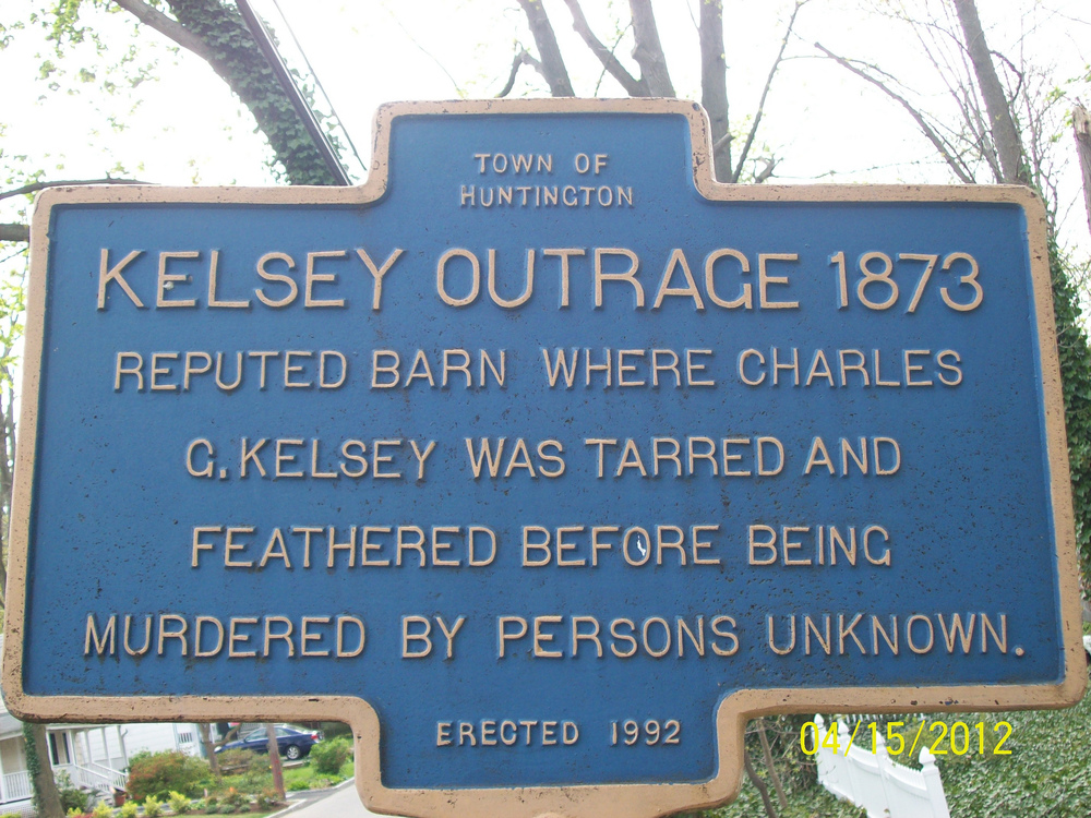In 1872, Charles G. Kelsey, a wealthy farmer, school teacher and poet, was tarred and feathered, and murdered, in a barn located on Platt Place in Huntington.