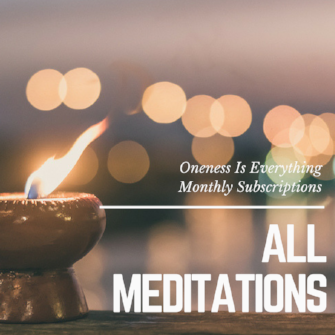 MONTHLY PACKAGE OF ALL MEDITATIONS $170 per month    *Click Here to Subscribe for all access to monthly meditations