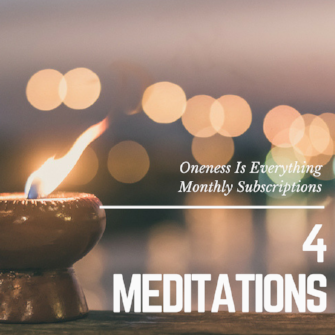 MONTHLY PACKAGE OF 4 MEDITATIONS $72 per month    *Click Here to Subscribe       for 4 meditations per month