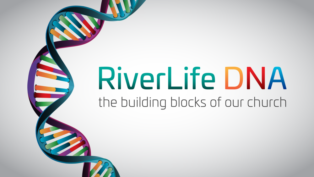 RiverLife DNA: The Building Blocks of Our Church