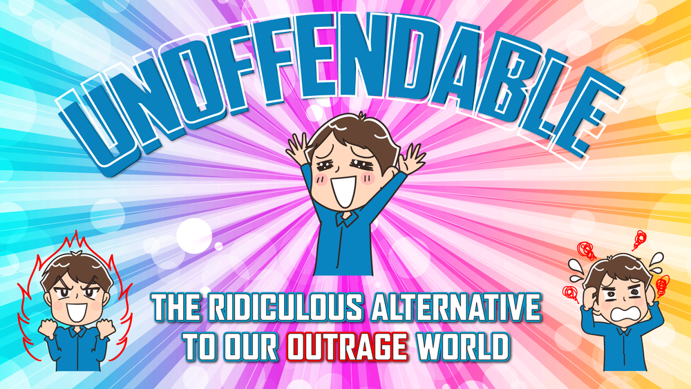 Unoffendable: The Ridiculous Alternative to Our Outrage World