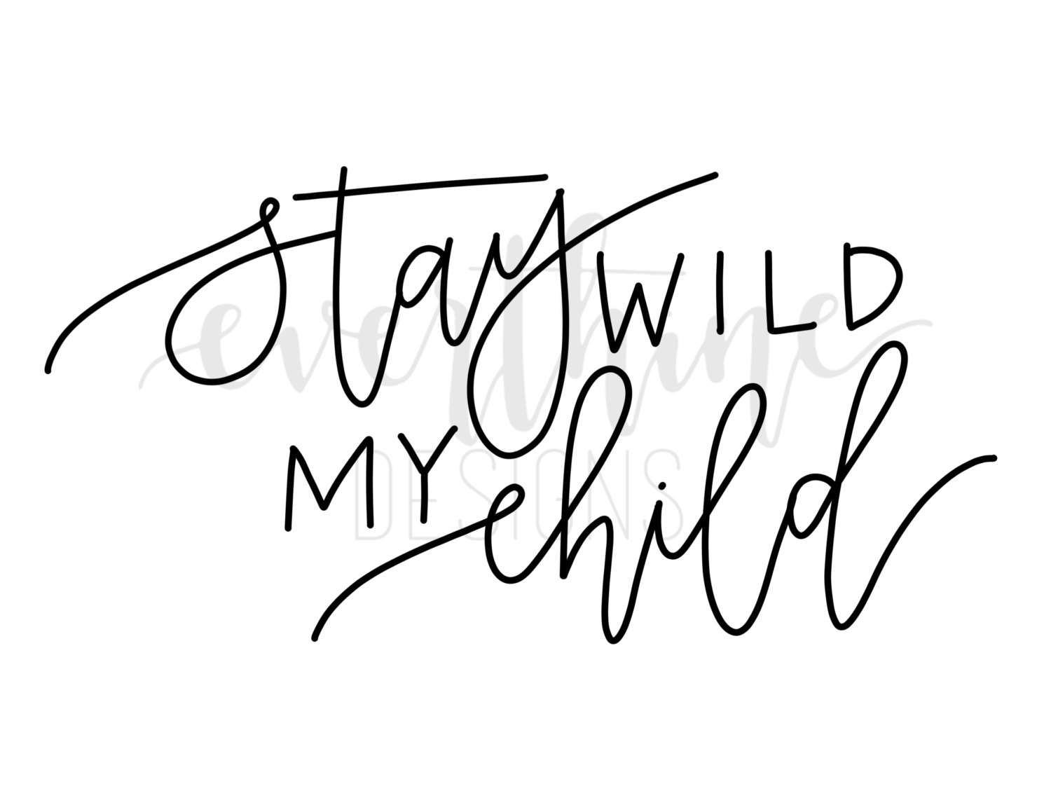 Calligraphy Printable Stay Wild My Child Landscape Portrait