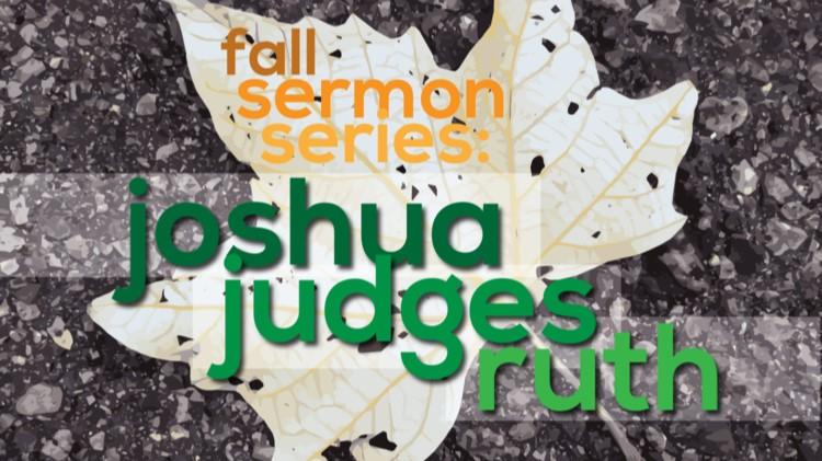 Fall 2014 Joshua judges Ruth