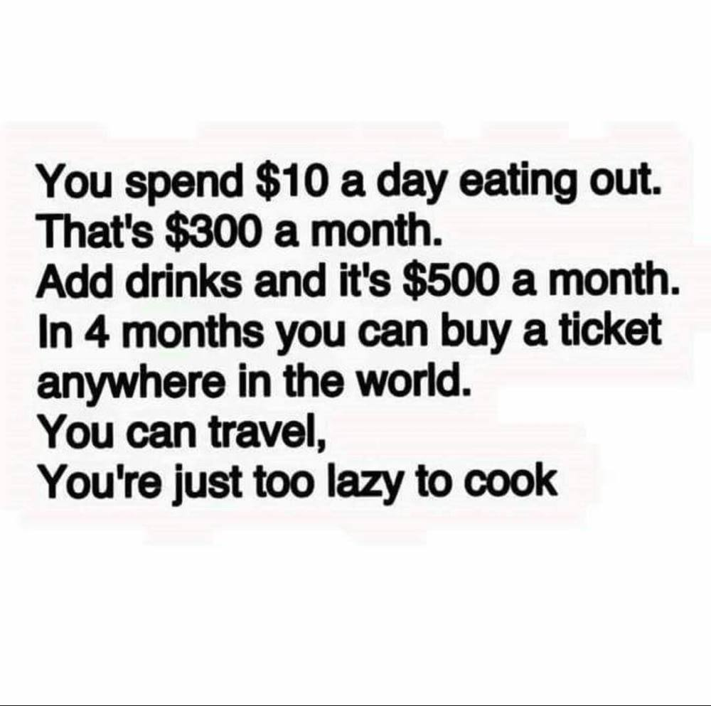 You can travel, you're jus too lazy to cook