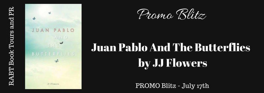 Juan Pablo And The Butterflies by JJ FlowersPROMO Blitz PROMO Blitz - July 17th RABT Book Tours and PR_zps9qdprjtu.jpg