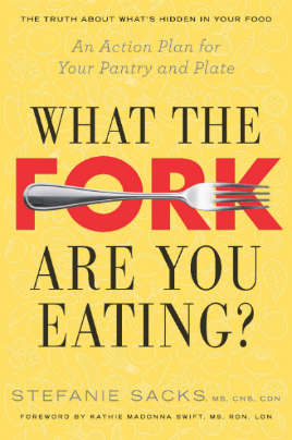 What+the+Fork+Are+You+Eating-+An+Action+Plan+for+Your+Pantry+and+Plate+-+Stefanie+Sacks.jpg