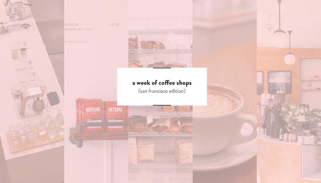 A Week of Coffee Shops (SF Edition) — DesignComb
