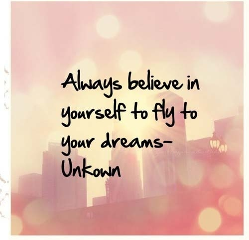 Always Believe in yourself to fly to your dreams.