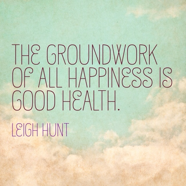 The Groundwork of All Happiness is Good Health