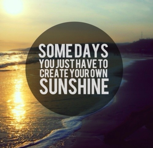 Some Days you just have to make your own sunshine