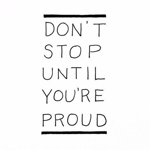 Don't-Stop-Until-Your-Proud-Motivation-Lauren-Schwaiger-Blog.jpg