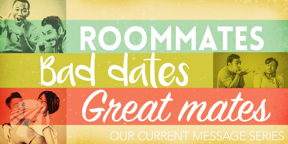 Roommates, Bad Dates, Great Mates