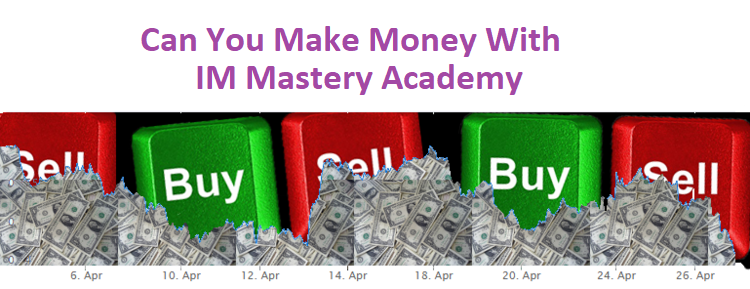 Can You Make Money With IM Mastery Academy — The Finance Guy