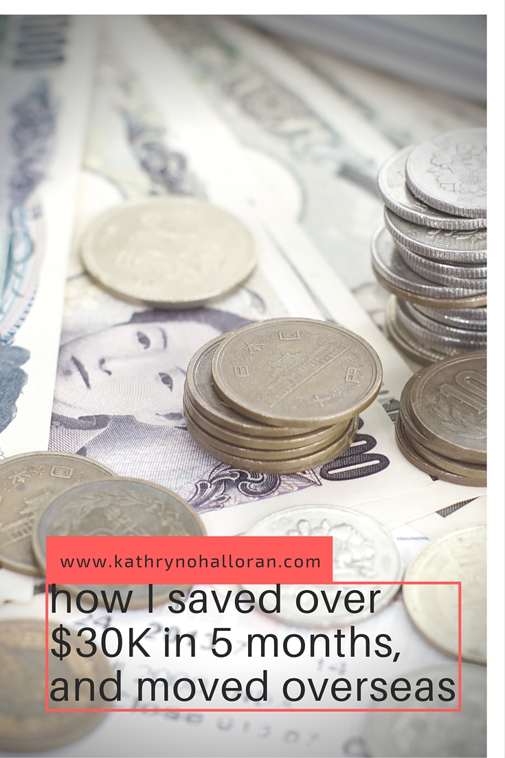How I saved over $30K in 5 months, and moved overseas. The extreme savings guide.