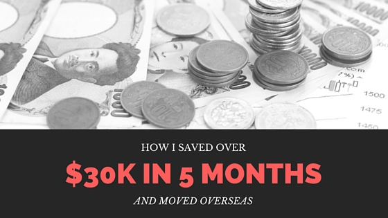 How I saved over $30K and moved overseas - my guide to extreme saving, part 2
