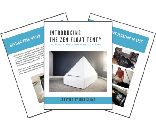 Learn more about the world's only affordable float tank, the Zen Float Tent. Starting at just $1,940, click here to get a free brochure with more details, pricing, warranty information, and more.