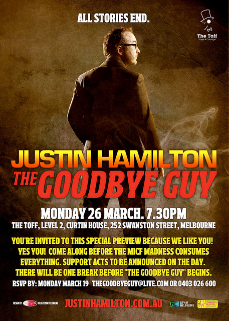 The Goodbye Guy: MICF Preview  on Flickr.  Alternative (Nolanesque?) flyer #design for @justinhamilton's MICF solo swan song, 'The Goodbye Guy'.