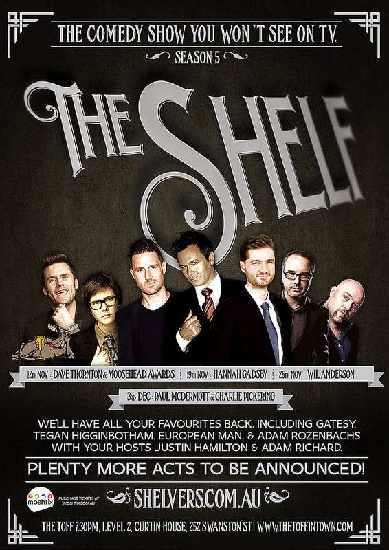 The Shelf  Season Five poster, kicking off in November.  Get your tickets from  Moshtix !