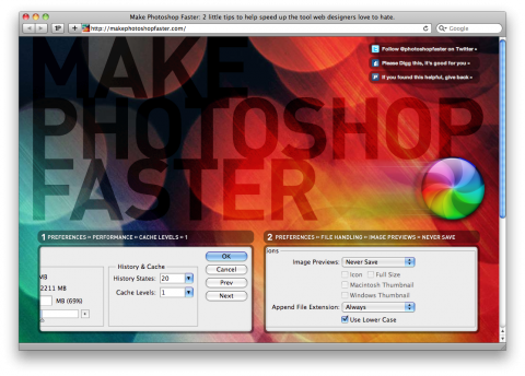 """drawnblog :       Make Photoshop Faster   Here's a nifty, simple trick to speed up Photoshop: Go into your preferences and set cache levels to 1 and then set image previews to """"Never Save""""! Hat tip to Dan Rubin! makephotoshopfaster.com (via  swissmiss )     I intend to adjust this setting  TOOT SWEET . Thanks Tina!"""