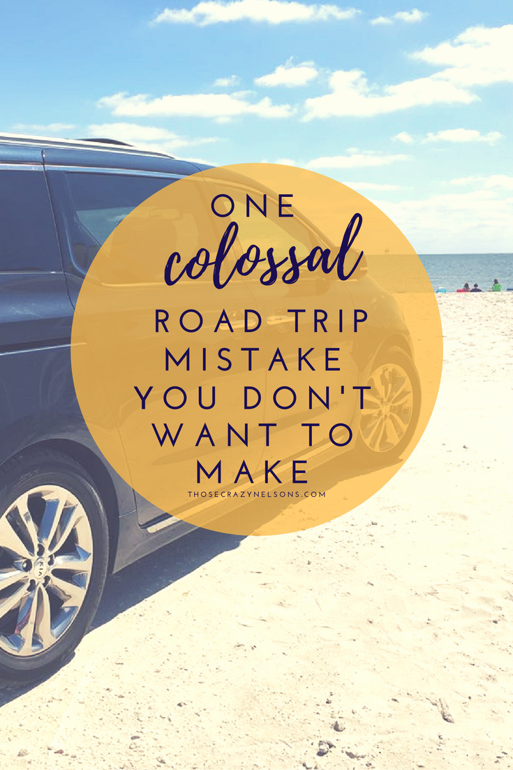 Pin this!!! One Colossal Road Trip Mistake You Don't Want to Make! via ThoseCrazyNelsons.com