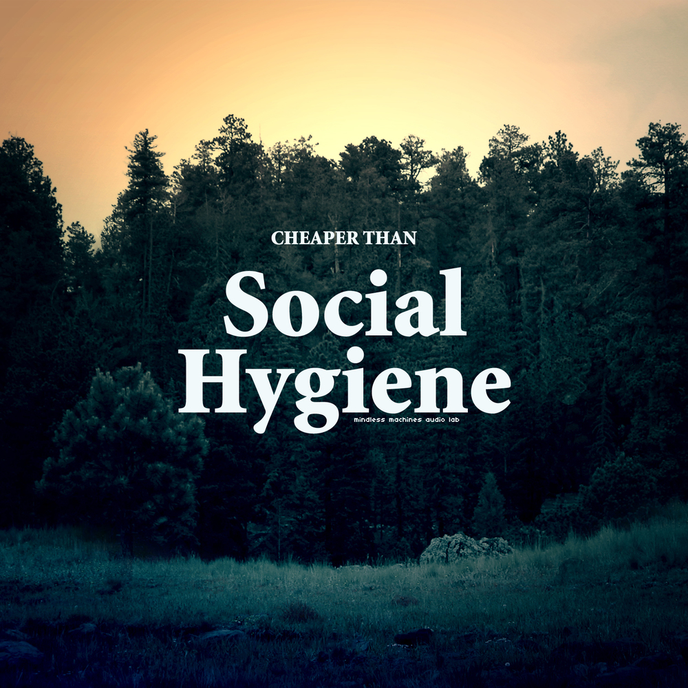 cheaper than social hygiene by mindless machines audio lab