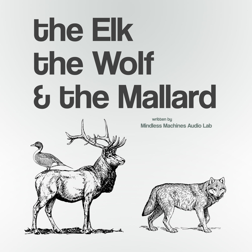 The Elk, The Wolf and the Mallard by Mindless Machines Audio Lab