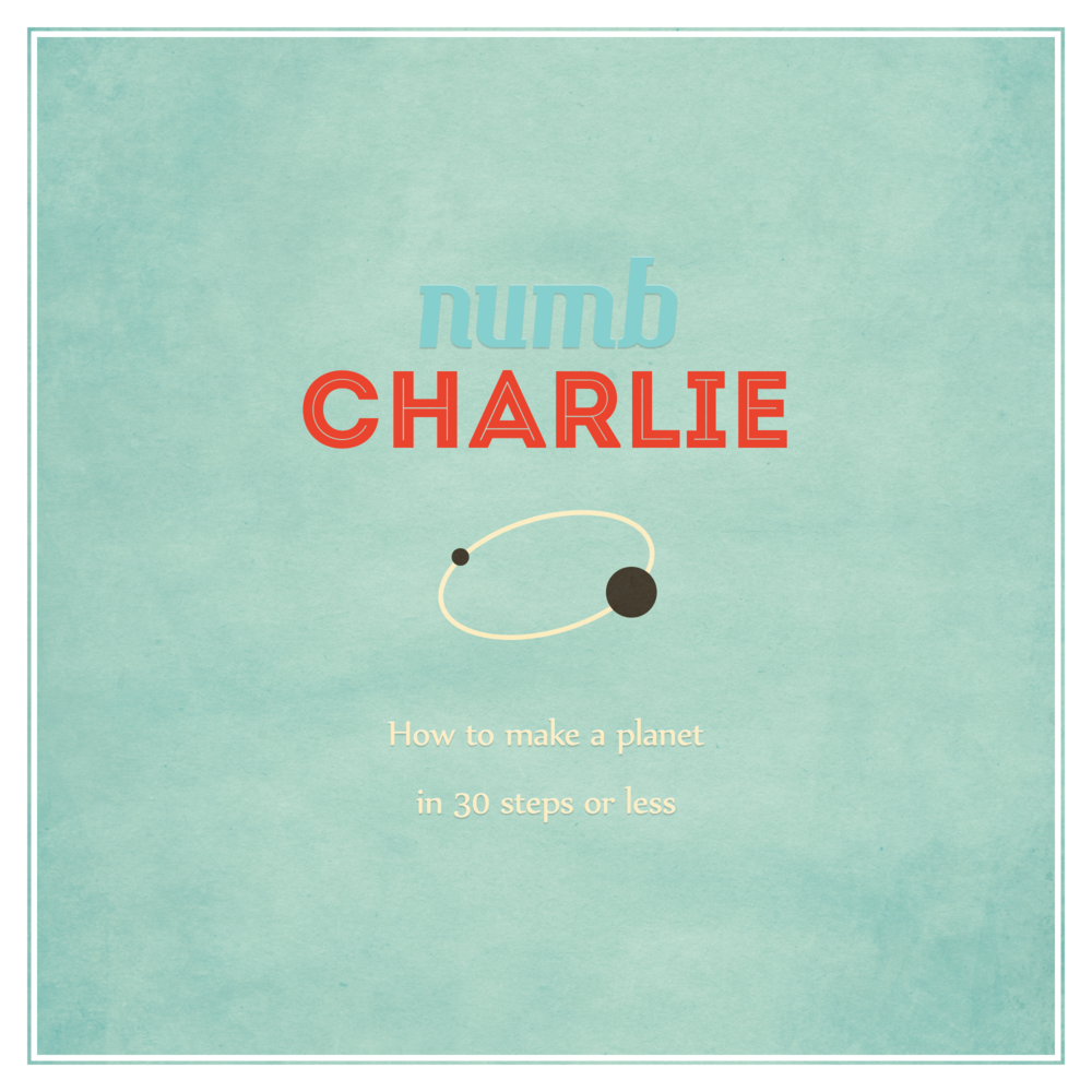 Numb Charlie How To Make A Planet In 30 Steps Or Less